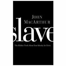Slave : The Hidden Truth about Your Identity in Christ by John MacArthur...