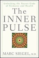 The Inner Pulse: Unlocking the Secret Code of Sickness and Health by Siegel, Ma