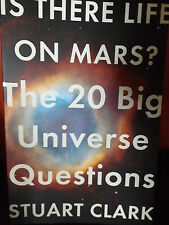IS THERE LIFE ON MARS ? UNIVERSE QUESTIOINS BY STUART CLARK PAPERBACK BOOK
