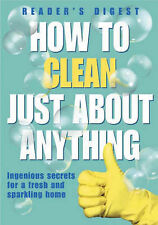 Reader's Digest How to Clean Just About Anything: Ingenious Secrets for a Fresh