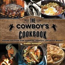 The Cowboy's Cookbook: Recipes and Tales from Campfires, Cookouts, and Chuck Wag