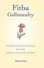 Fitba Gallimaufry: Essential and Obscure Facts from the History of Scottish...