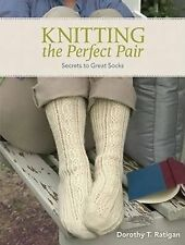Knitting The Perfect Pair by Dorothy T. Ratigan (2009, Paperback)