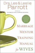 Marriage Mentor Training Manual for Wives : A Ten-Session Program for...