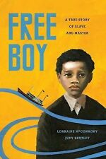 Free Boy : A True Story of Slave and Master by Lorraine McConaghy and Judy...