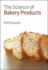 The Science of Bakery Products by W. P. Edwards (2007, Hardcover)