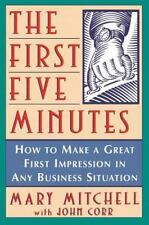 The First Five Minutes : How to Make a Great First Impression in Any Business
