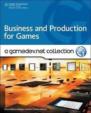 Business and Production for Games A GameDev Net Collection by Drew Sikora Hattan