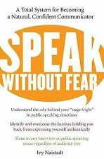 Speak Without Fear: A Total System for Becoming a Natural, Confident Communicato
