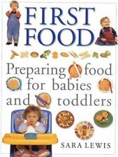 First Food : Preparing Food for Babies and Toddlers by Sara Lewis (2000,...