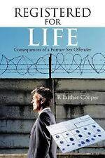 Registered for Life : Consequences of a Former Sex Offender by R. Luther...