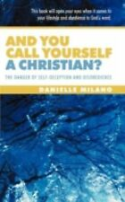 And You Call Yourself a Christian? : The Danger of Self-Deception and...