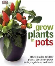 Grow Plants in Pots by Dorling Kindersley Publishing Staff (2011, Paperback)