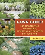 Lawn Gone! : Low-Maintenance, Sustainable, Attractive Alternatives for Your...