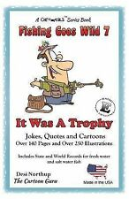 Fishing Goes Wild Ser.: It Was a Trophy : Jokes and Cartoons in Black and...