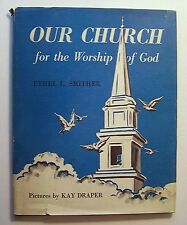 OUR CHURCH FOR THE WORSHIP OF GOD Ethel L. Smither 1948 ILLUS Kay Draper - G1