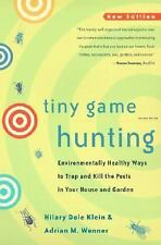 Tiny Game Hunting: Environmentally Healthy Ways to Trap and Kill the Pests in Yo