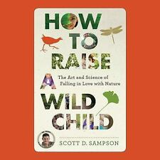 How to Raise a Wild Child by Sean Runnette and Scott Sampson (2015, CD)