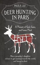 Deer Hunting in Paris: A Memoir of God, Guns, and Game Meat (Travelers' Tales)