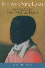 Strange New Land : Africans in Colonial America by Peter H. Wood (2003,...