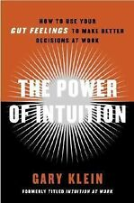 The Power of Intuition: How to Use Your Gut Feelings to Make Better Decisions at