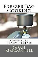 Freezer Bag Cooking : Adventure Ready Recipes by Sarah Kirkconnell (2016,...