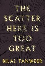 The Scatter Here Is Too Great by Bilal Tanweer (2014, Hardcover)