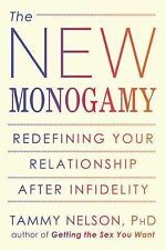 The New Monogamy : Redefining Your Relationship after Infidelity by Tammy...