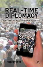 Real-Time Diplomacy: Politics and Power in the Social Media Era, Seib, Philip, G