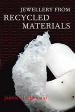 Jewellery from Recycled Materials by Jaimie MacDonald (Paperback, 2009)