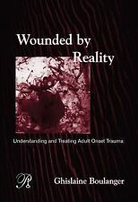 Wounded By Reality: Understanding and Treating Adult Onset Trauma (Psychoanalysi