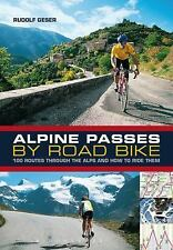 Alpine Passes by Road Bike: 100 routes through the Alps and how to ride them, Ge