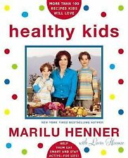 Healthy Kids : Help Them Eat Smart and Stay Active - For Life! by Marilu Henner
