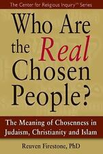 Who Are the Real Chosen People? : The Meaning of Chosenness in Judaism,...