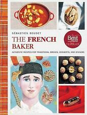 The French Baker : Authentic Recipes for Traditional Breads, Desserts, and...