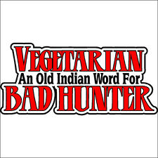 Vegetarian an old indian word for bad hunter Funny Hunting Decal Sticker