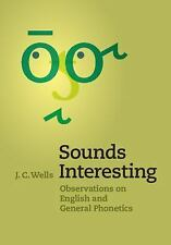 Sounds Interesting : Observations on English and General Phonetics by J. C....