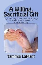 A Willing, Sacrificial Gift : My Kidney Transplant Story and Words to Comfort...