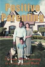 Positive Parenting : Common Sense Parenting in a Complicated World by Richard...