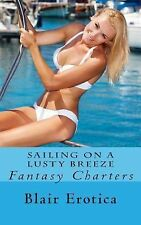 Fantasy Charters Ser.: Sailing on a Lusty Breeze : A Novella of Sex and...