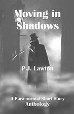 Moving in Shadows : A para-Normal Anthology by P. J. Lawton (2013, Paperback)