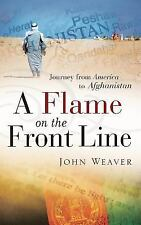 A Flame on the Front Line : Journey from America to Afghanistan by John...