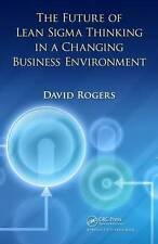 The Future of Lean Sigma Thinking in a Changing Business Environment, Rogers, Da