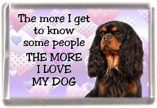 """Cavalier King Charles Fridge Magnet """"THE MORE I LOVE MY DOG""""  No 2 by Starprint"""