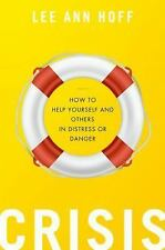 Crisis: How to Help Yourself and Others in Distress or Danger, Hoff, Lee Ann, Ne