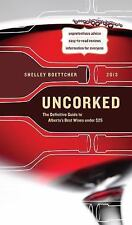 Uncorked: The Definitive Guide to Alberta's Best Wines under $25 2013