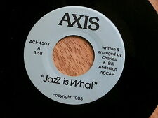 "AXIS~JAZZ IS WHAT~A KILLER~ ""SOUND CLIP""~OUT OF OHIO~FUNK~PSYCH~JAZZ~ INSTR.L 45"