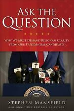 Ask the Question : Why We Must Demand Religious Clarity from Our Presidential...
