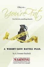 Okay, So... You're Fat... Now Let's Do Something about It : A Weight-Loss...