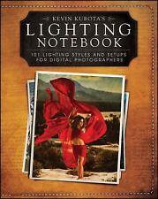 Kevin Kubota?s Lighting Notebook: 101 Lighting Styles and Setups for Digital Ph